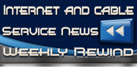 Internet and Cable Service News Week In Review